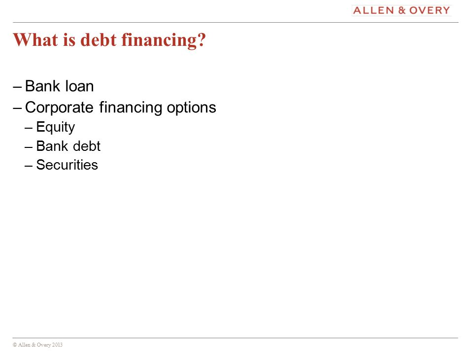 © Allen & Overy 2013 4 How do bond issues work.–What is a bond.