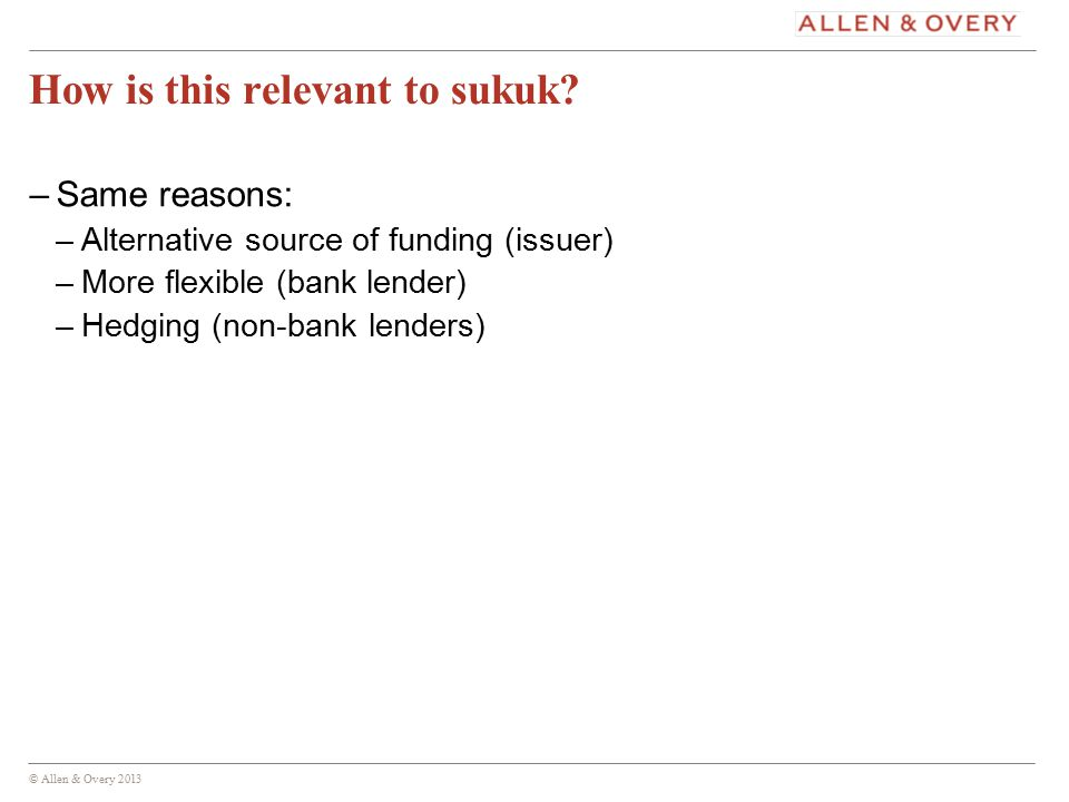 © Allen & Overy 2013 7 How do sukuk work? –Islamic bonds, but…..
