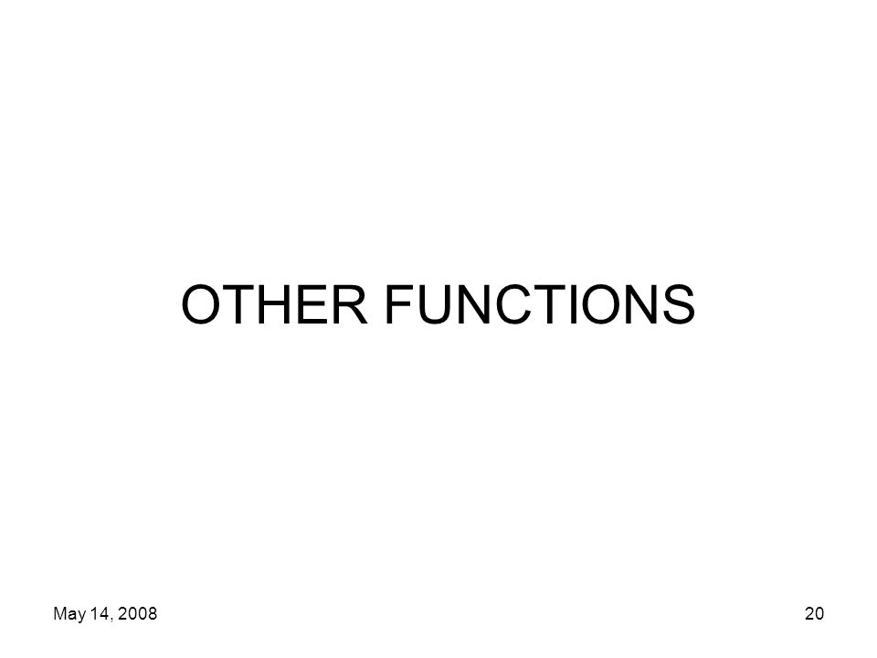 May 14, 200820 OTHER FUNCTIONS