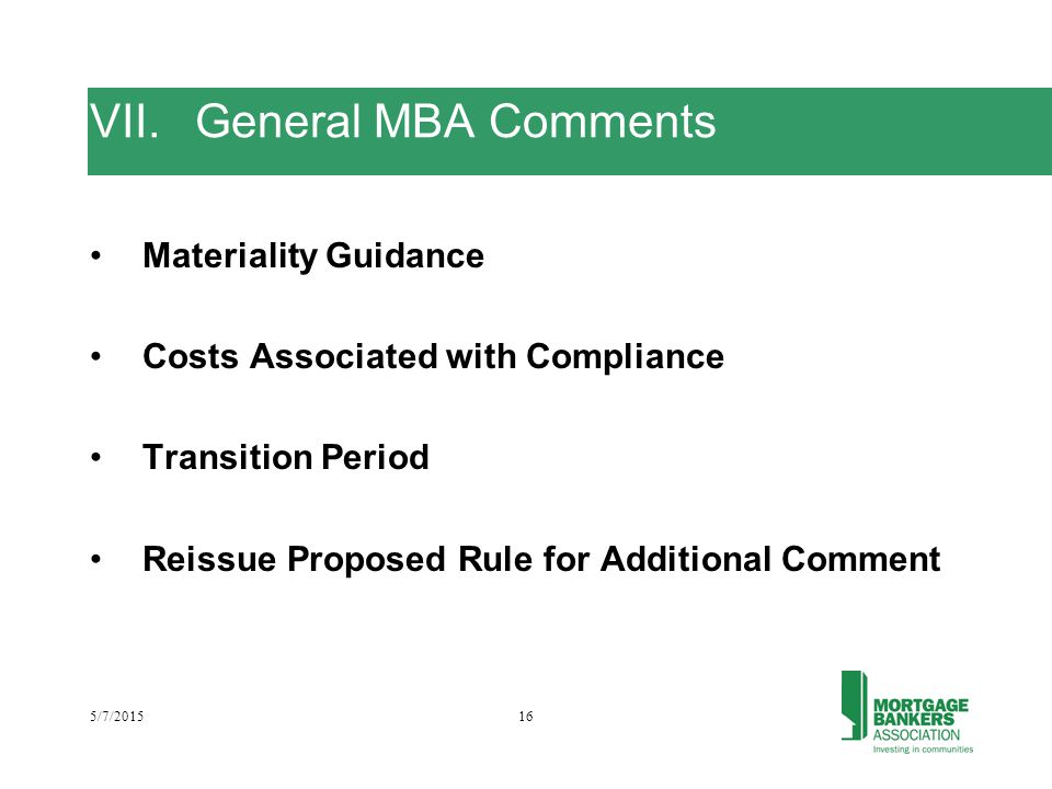 5/7/201516 VII.General MBA Comments Materiality Guidance Costs Associated with Compliance Transition Period Reissue Proposed Rule for Additional Comment