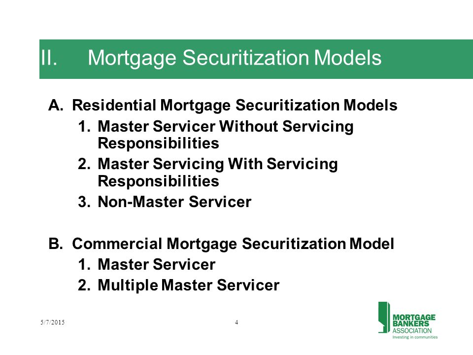 5/7/20154 II.Mortgage Securitization Models A.Residential Mortgage Securitization Models 1.Master Servicer Without Servicing Responsibilities 2.Master Servicing With Servicing Responsibilities 3.Non-Master Servicer B.Commercial Mortgage Securitization Model 1.Master Servicer 2.Multiple Master Servicer