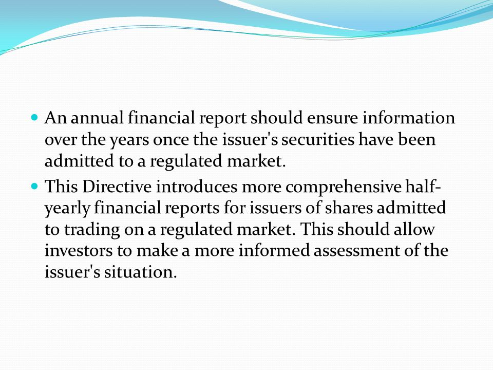 An annual financial report should ensure information over the years once the issuer s securities have been admitted to a regulated market.