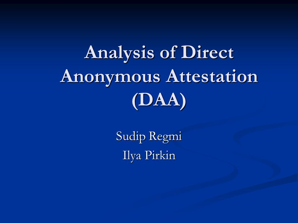 Analysis of Direct Anonymous Attestation (DAA) Sudip Regmi Ilya Pirkin