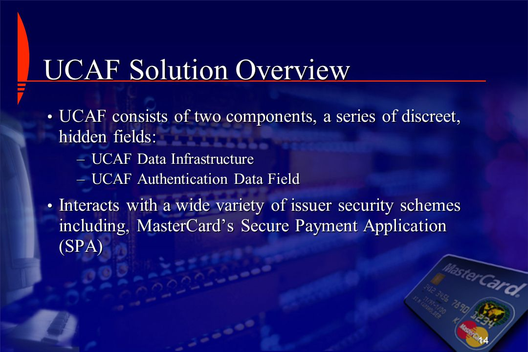 14 UCAF Solution Overview UCAF consists of two components, a series of discreet, hidden fields: UCAF consists of two components, a series of discreet,