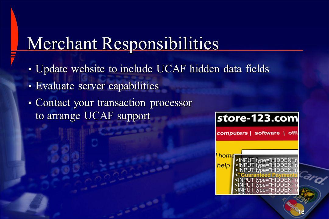 18 Merchant Responsibilities Update website to include UCAF hidden data fields Update website to include UCAF hidden data fields Evaluate server capab