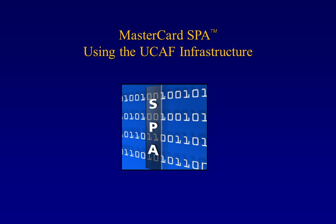MasterCard SPA  Using the UCAF Infrastructure