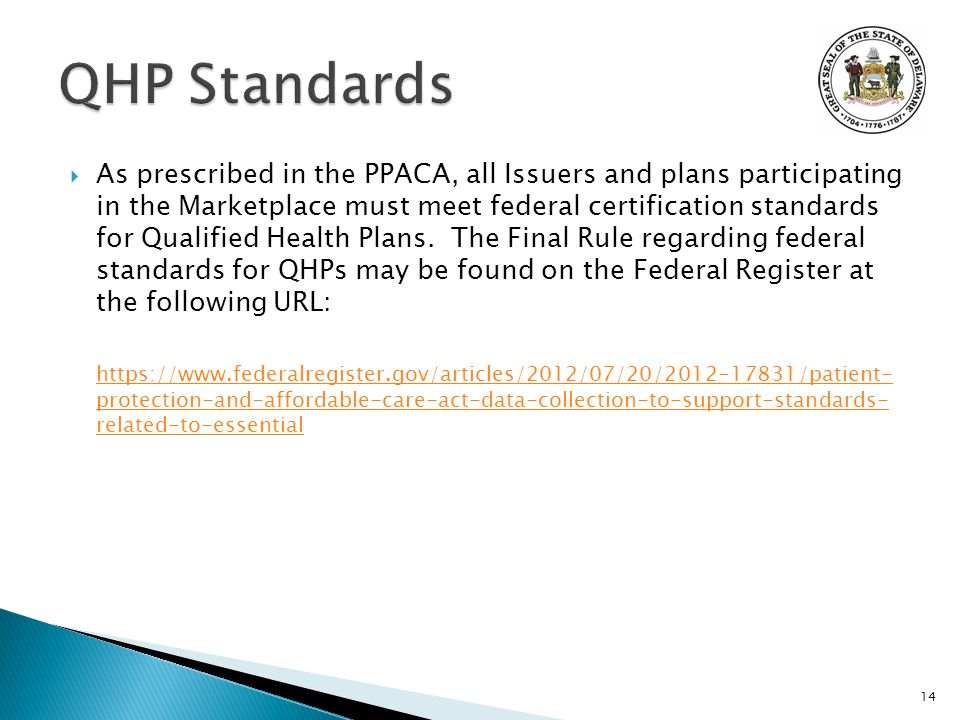  As prescribed in the PPACA, all Issuers and plans participating in the Marketplace must meet federal certification standards for Qualified Health Plans.