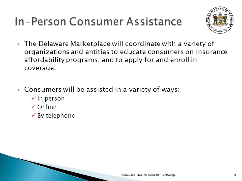  The Delaware Marketplace will coordinate with a variety of organizations and entities to educate consumers on insurance affordability programs, and to apply for and enroll in coverage.