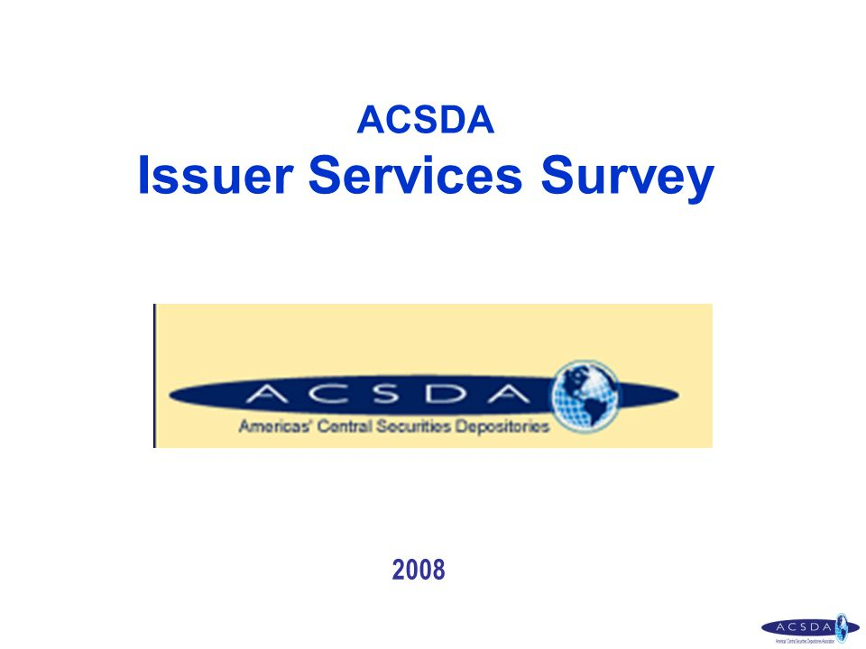 Issuer Services Survey– ACSDA 2008 Issue Administration Services Section