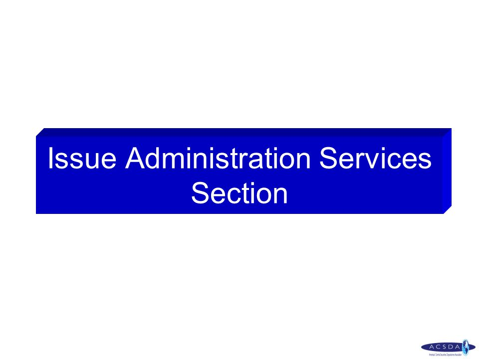 Issue Administration Services Section