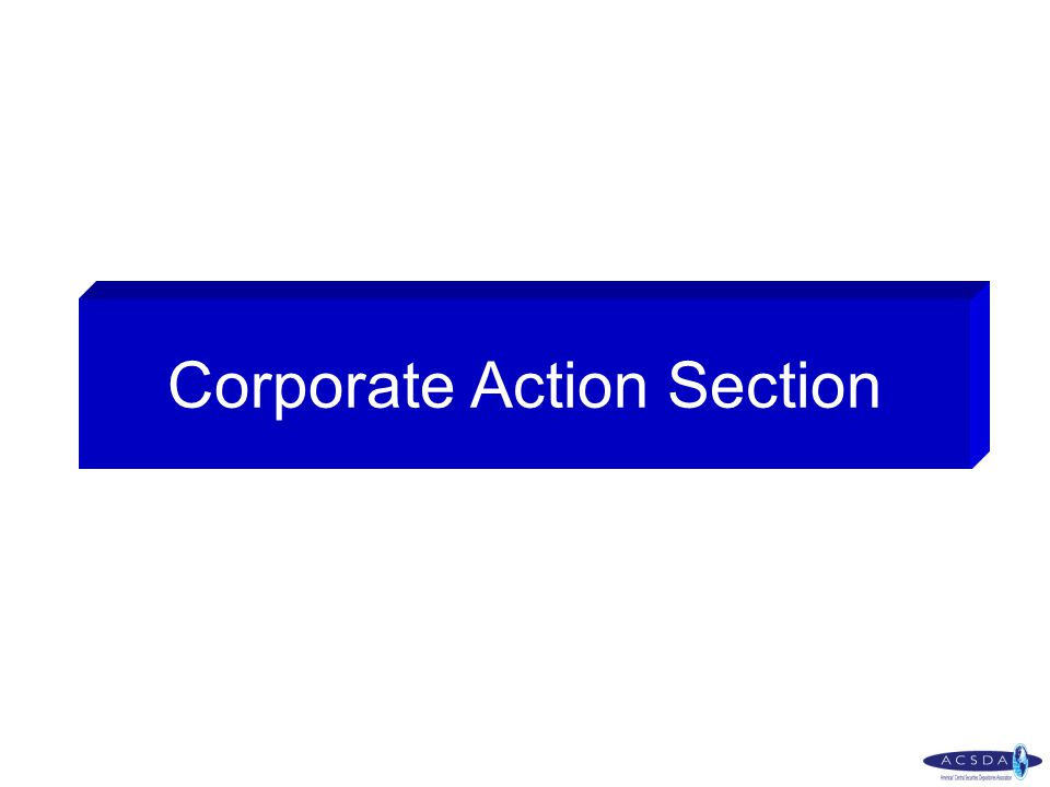 Issuer Services Survey– ACSDA 2008 Corporate actions section