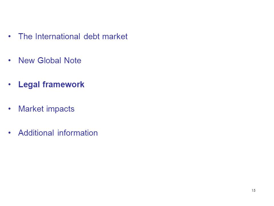 15 The International debt market New Global Note Legal framework Market impacts Additional information