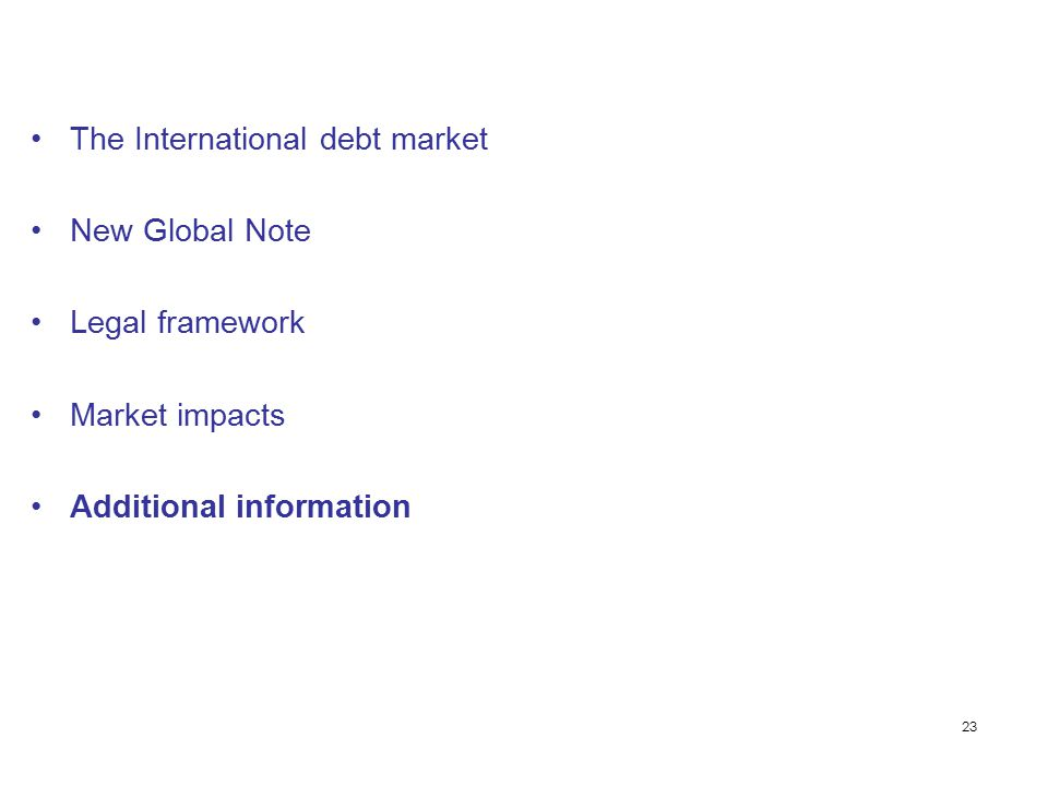 23 The International debt market New Global Note Legal framework Market impacts Additional information
