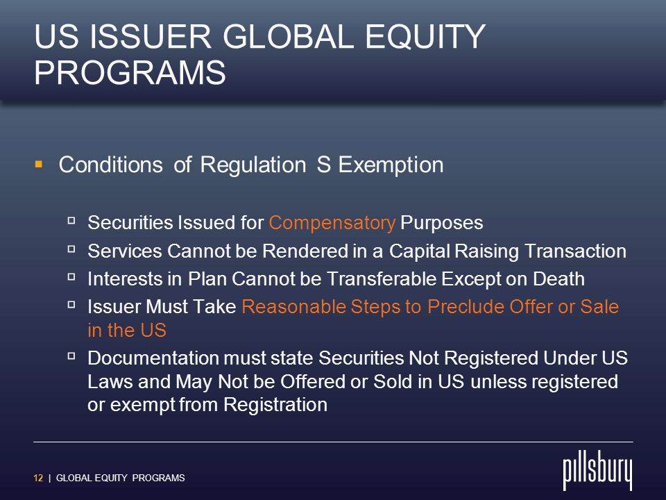 12 | GLOBAL EQUITY PROGRAMS US ISSUER GLOBAL EQUITY PROGRAMS  Conditions of Regulation S Exemption  Securities Issued for Compensatory Purposes  Se