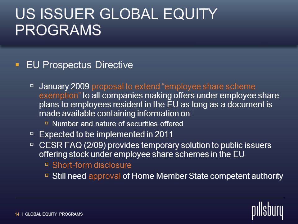 "14 | GLOBAL EQUITY PROGRAMS US ISSUER GLOBAL EQUITY PROGRAMS  EU Prospectus Directive  January 2009 proposal to extend ""employee share scheme exempt"