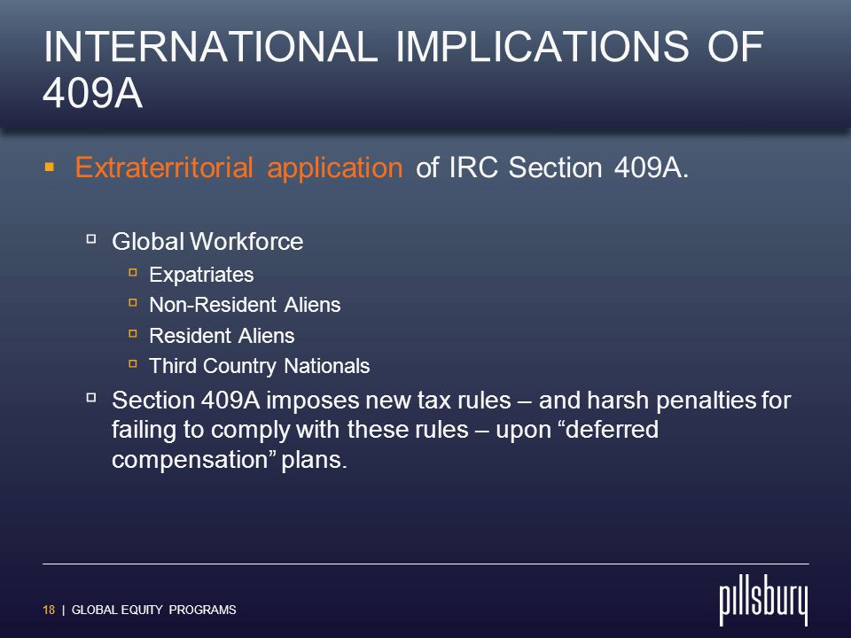 18 | GLOBAL EQUITY PROGRAMS INTERNATIONAL IMPLICATIONS OF 409A  Extraterritorial application of IRC Section 409A.  Global Workforce  Expatriates 