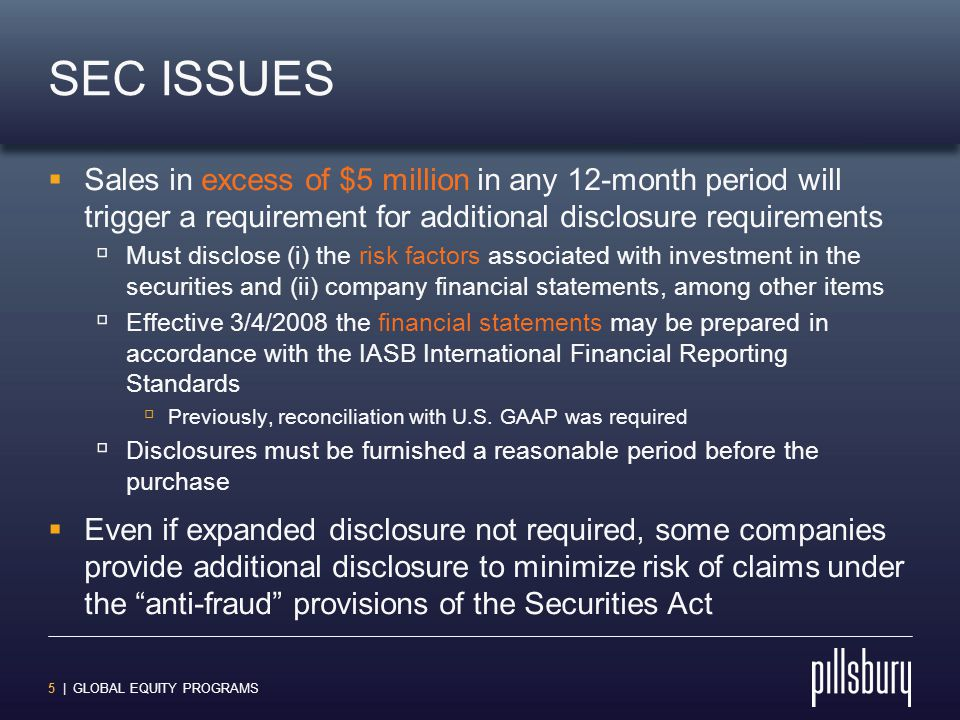 5 | GLOBAL EQUITY PROGRAMS SEC ISSUES  Sales in excess of $5 million in any 12-month period will trigger a requirement for additional disclosure requ