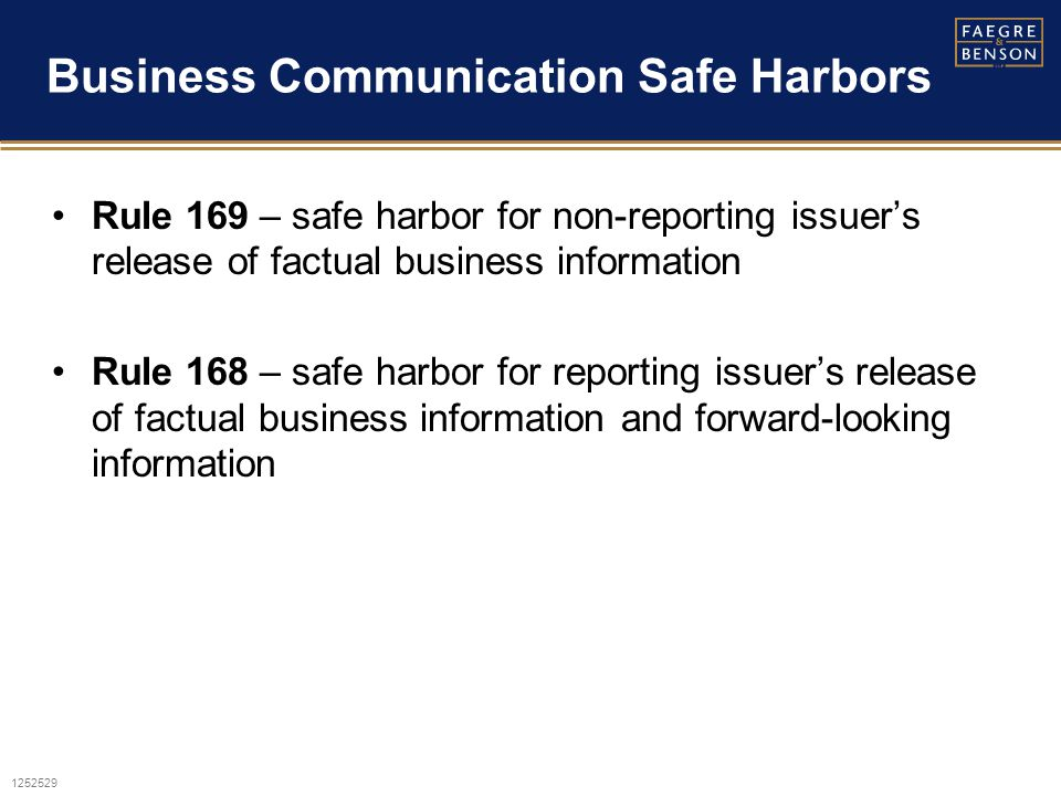 1252529 Business Communication Safe Harbors Rule 169 – safe harbor for non-reporting issuer's release of factual business information Rule 168 – safe harbor for reporting issuer's release of factual business information and forward-looking information