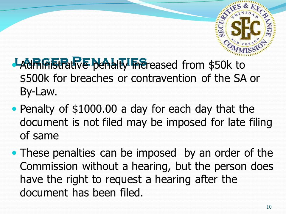 10 larger Penalties Administrative penalty increased from $50k to $500k for breaches or contravention of the SA or By-Law.