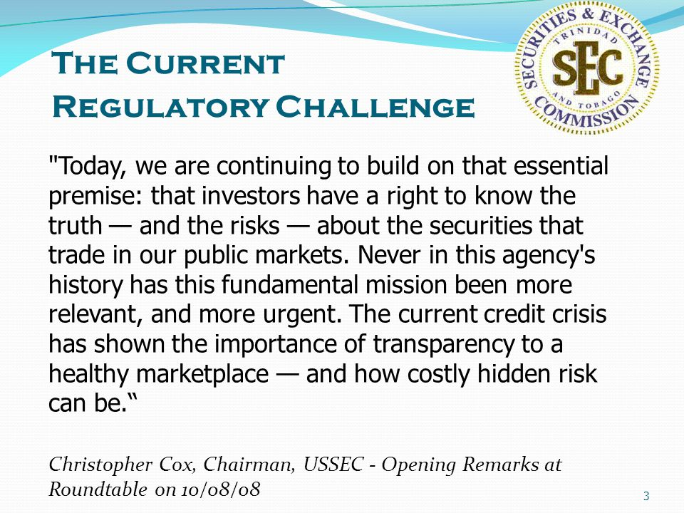 3 The Current Regulatory Challenge Today, we are continuing to build on that essential premise: that investors have a right to know the truth — and the risks — about the securities that trade in our public markets.