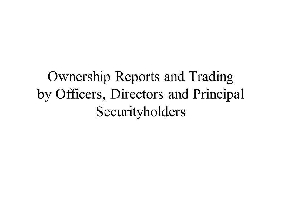 Ownership Reports and Trading by Officers, Directors and Principal Securityholders