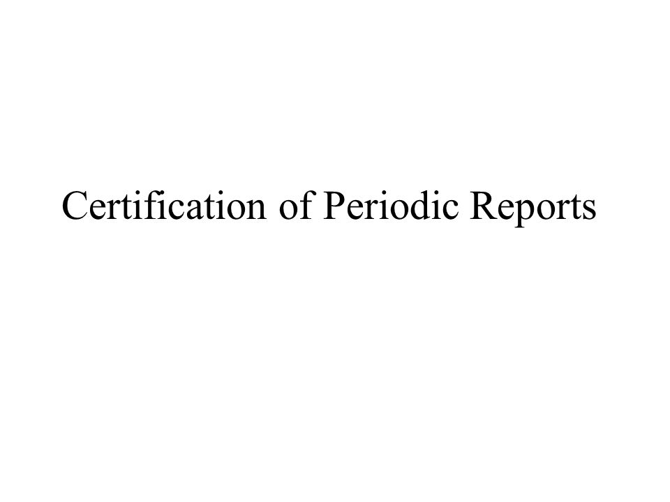 Certification of Periodic Reports