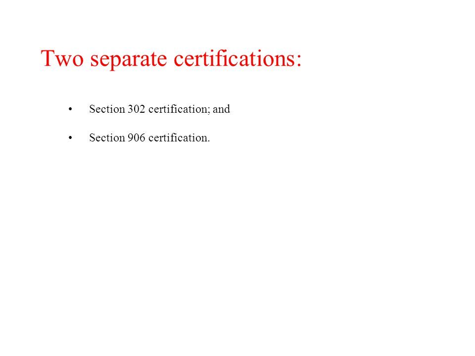 Two separate certifications: Section 302 certification; and Section 906 certification.