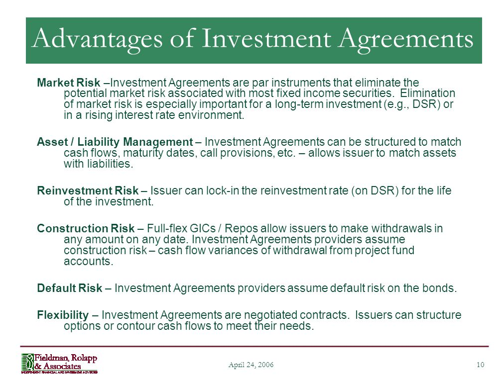 10 April 24, 2006 Advantages of Investment Agreements Market Risk –Investment Agreements are par instruments that eliminate the potential market risk associated with most fixed income securities.