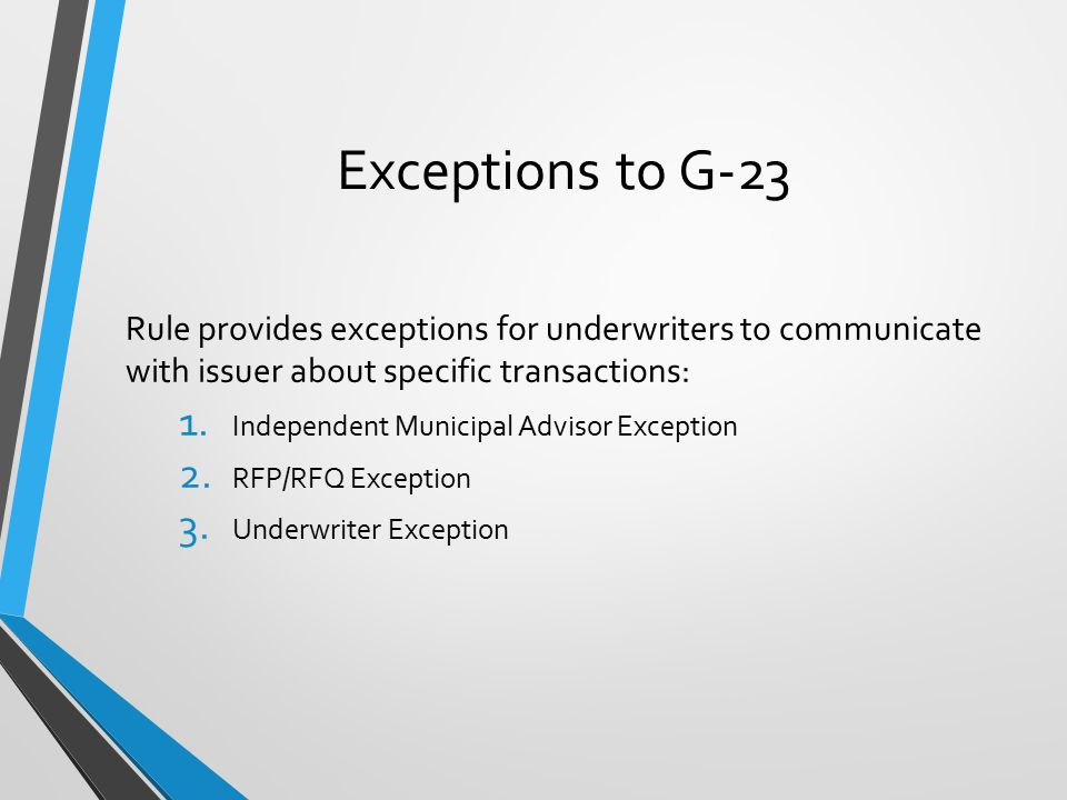 Exceptions to G-23 Rule provides exceptions for underwriters to communicate with issuer about specific transactions: 1.