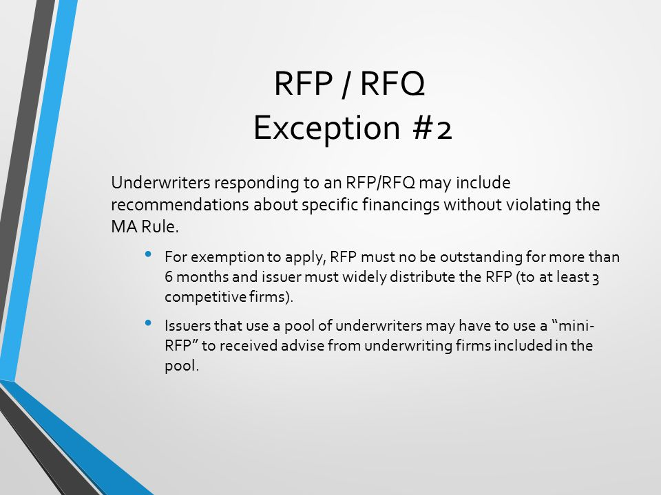 RFP / RFQ Exception #2 Underwriters responding to an RFP/RFQ may include recommendations about specific financings without violating the MA Rule.