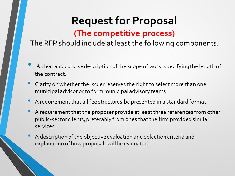 Request for Proposal (The competitive process) The RFP should include at least the following components: A clear and concise description of the scope of work, specifying the length of the contract.