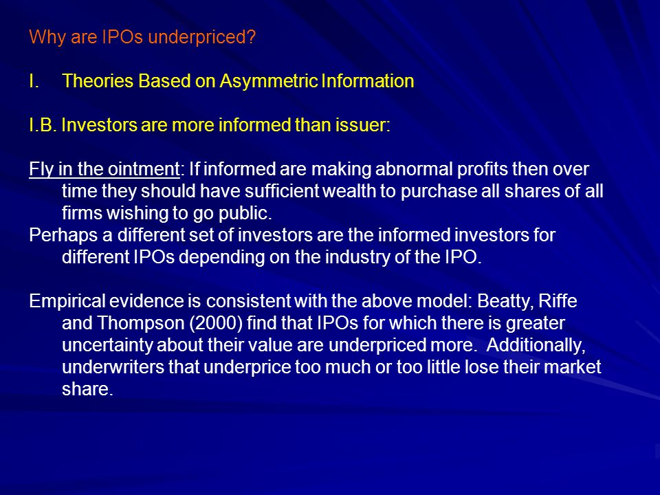 Why are IPOs underpriced. I.Theories Based on Asymmetric Information I.B.