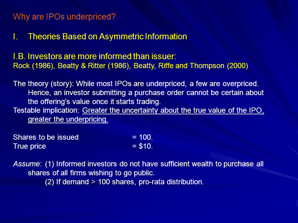 Why are IPOs underpriced.I.Theories Based on Asymmetric Information I.B.