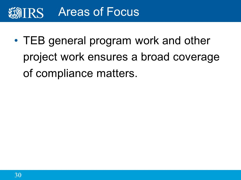 30 Areas of Focus TEB general program work and other project work ensures a broad coverage of compliance matters.