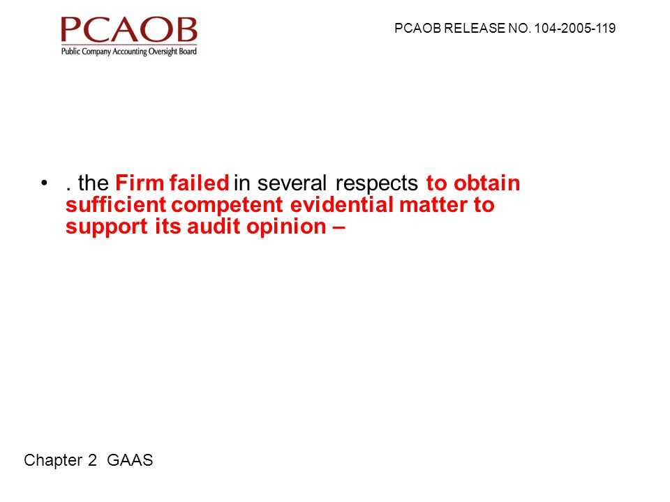 the Firm failed in several respects to obtain sufficient competent evidential matter to support its audit opinion – PCAOB RELEASE NO.