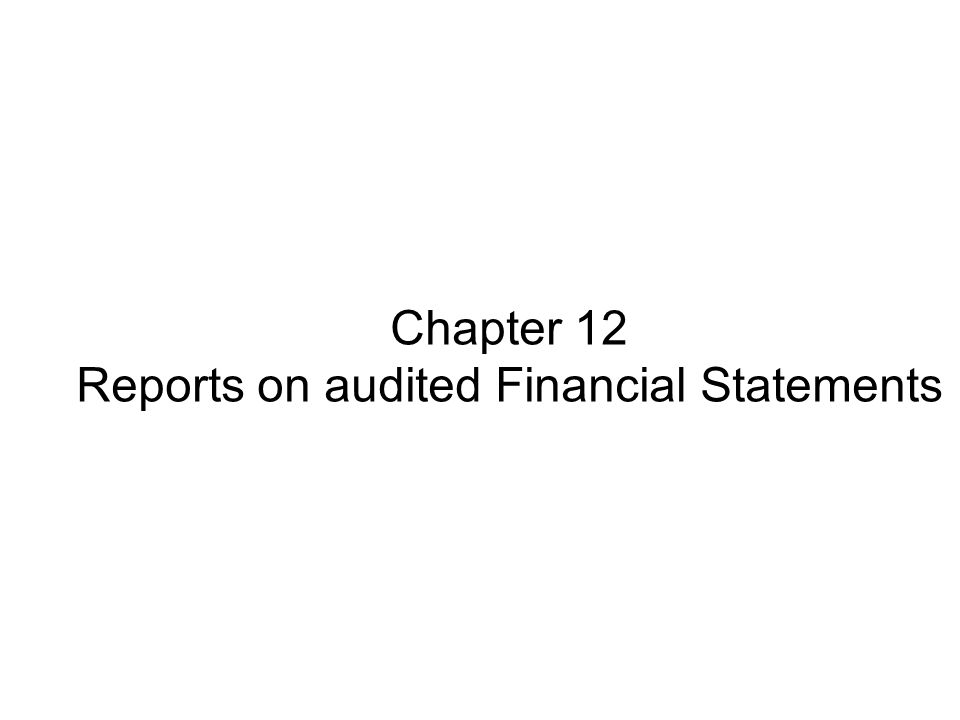 Chapter 12 Reports on audited Financial Statements