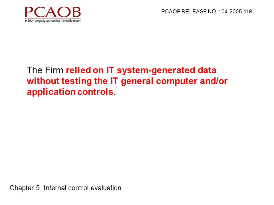 The Firm relied on IT system-generated data without testing the IT general computer and/or application controls.