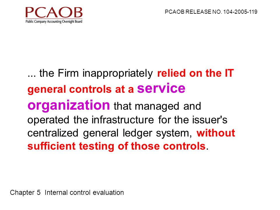 ... the Firm inappropriately relied on the IT general controls at a service organization that managed and operated the infrastructure for the issuer's