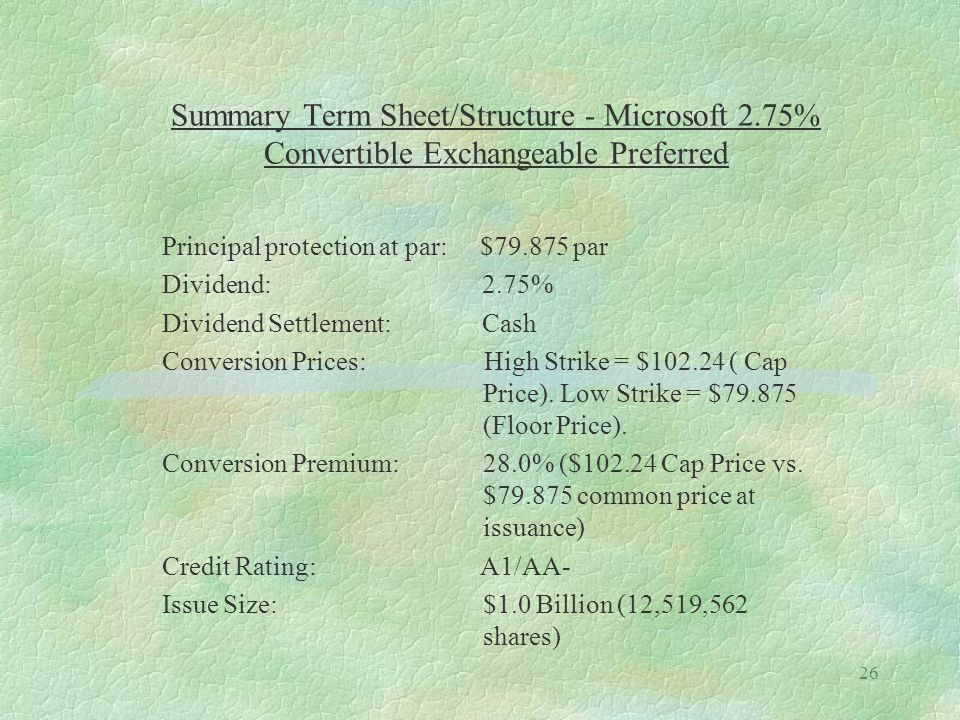 26 Summary Term Sheet/Structure - Microsoft 2.75% Convertible Exchangeable Preferred Principal protection at par: $79.875 par Dividend: 2.75% Dividend
