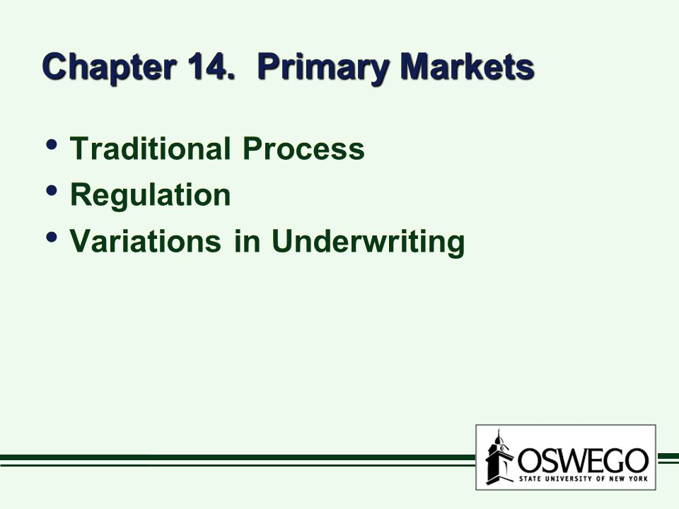 Chapter 14. Primary Markets Traditional Process Regulation Variations in Underwriting Traditional Process Regulation Variations in Underwriting