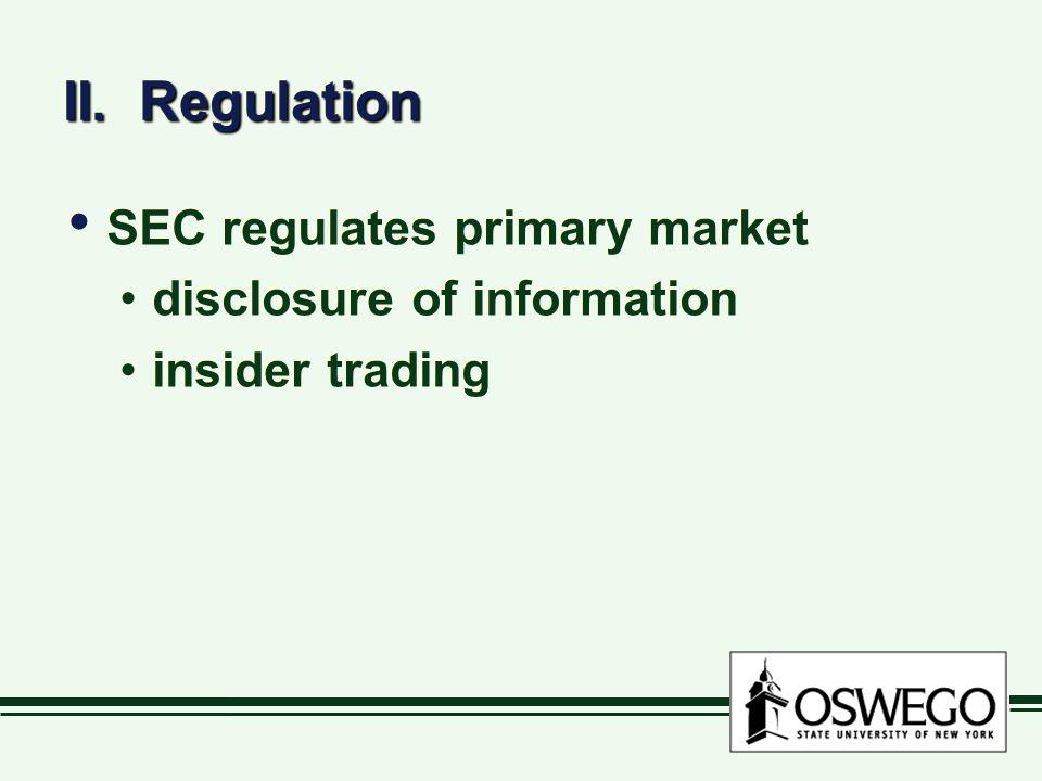 II. Regulation SEC regulates primary market disclosure of information insider trading SEC regulates primary market disclosure of information insider t