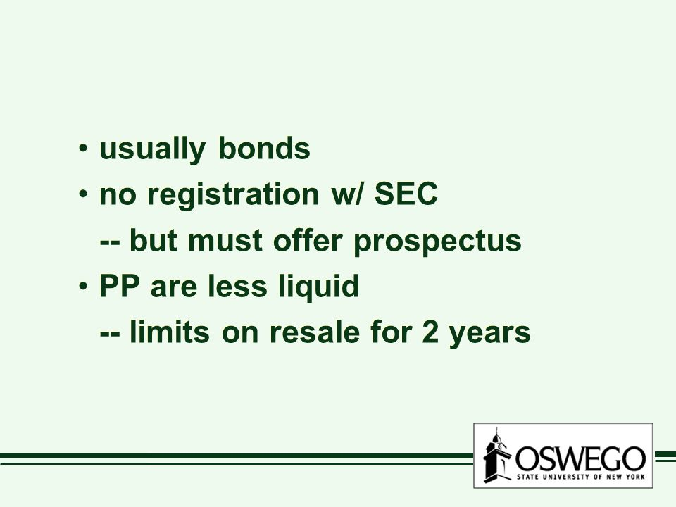 usually bonds no registration w/ SEC -- but must offer prospectus PP are less liquid -- limits on resale for 2 years usually bonds no registration w/