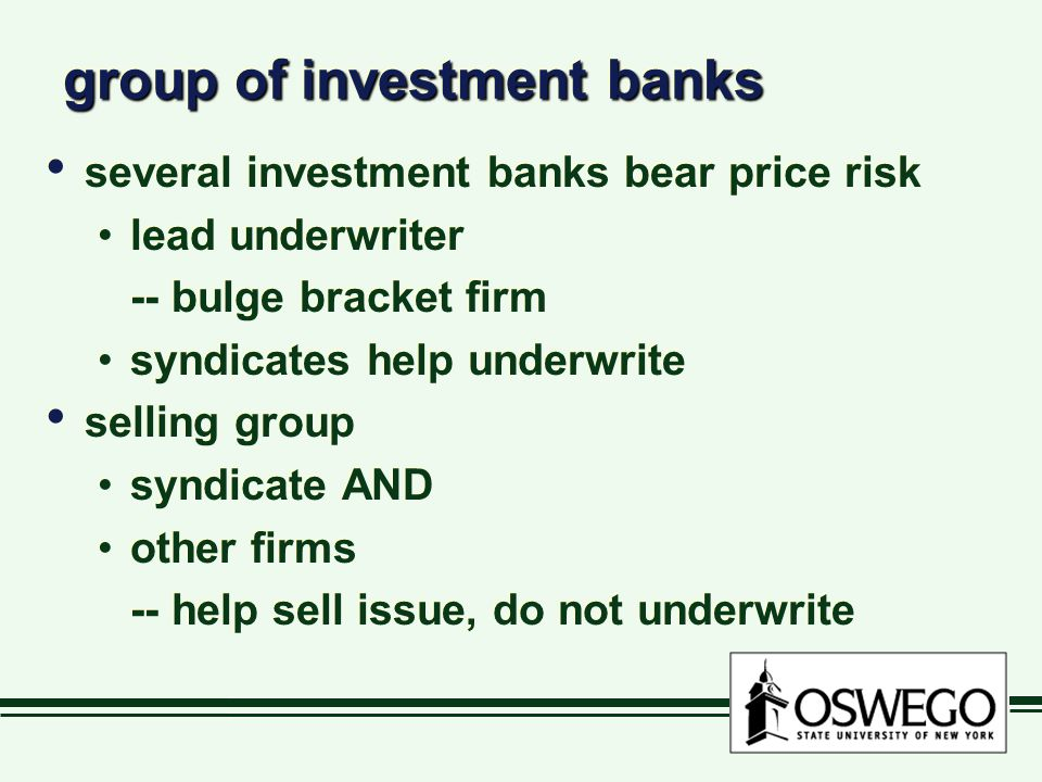group of investment banks several investment banks bear price risk lead underwriter -- bulge bracket firm syndicates help underwrite selling group syn