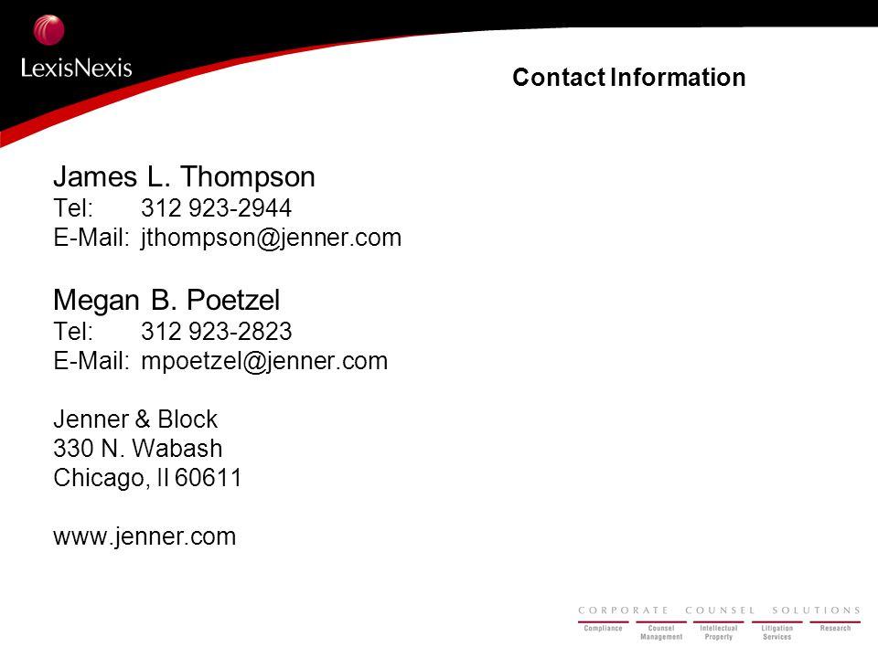 Contact Information James L. Thompson Tel:312 923-2944 E-Mail:jthompson@jenner.com Megan B. Poetzel Tel:312 923-2823 E-Mail:mpoetzel@jenner.com Jenner
