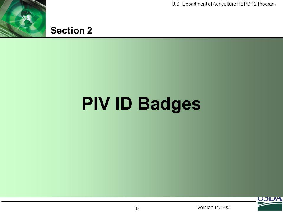 U.S. Department of Agriculture HSPD 12 Program Version 11/1/05 12 Section 2 PIV ID Badges