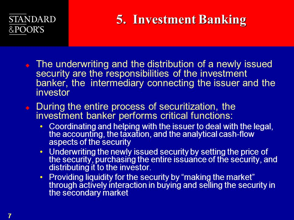 7 5. Investment Banking  The underwriting and the distribution of a newly issued security are the responsibilities of the investment banker, the inte