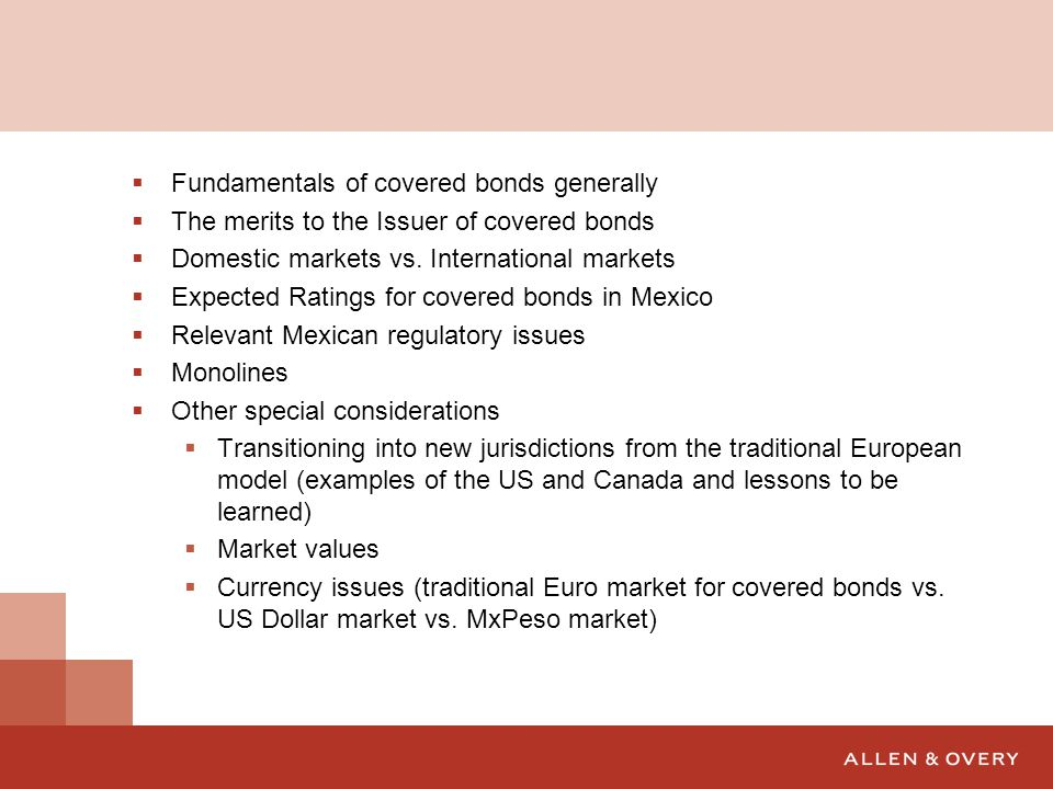  Fundamentals of covered bonds generally  The merits to the Issuer of covered bonds  Domestic markets vs.