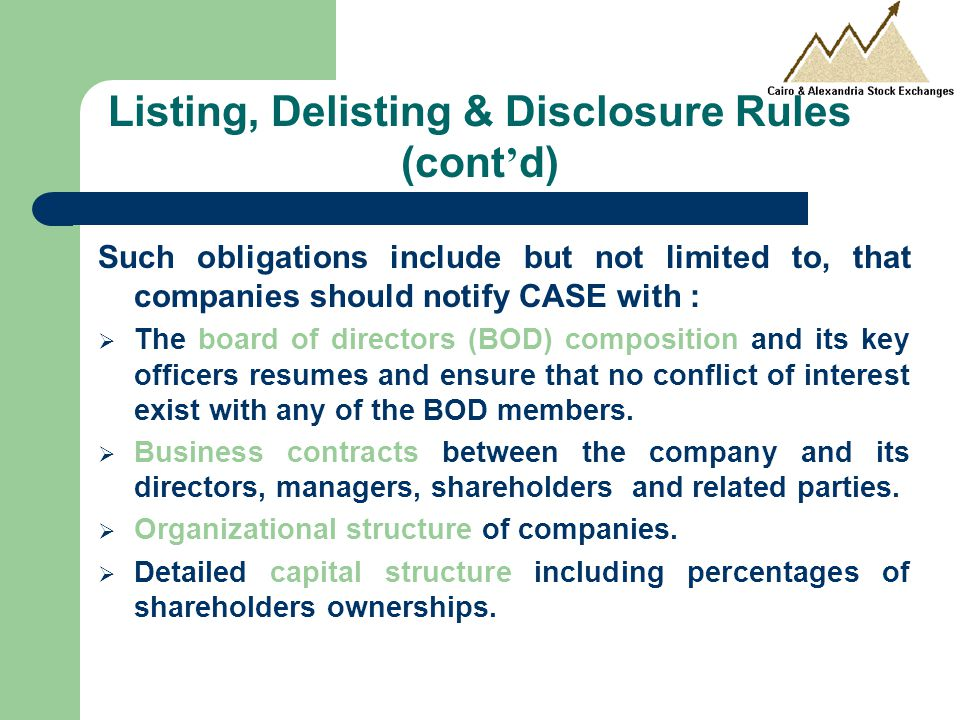 Such obligations include but not limited to, that companies should notify CASE with :  The board of directors (BOD) composition and its key officers resumes and ensure that no conflict of interest exist with any of the BOD members.