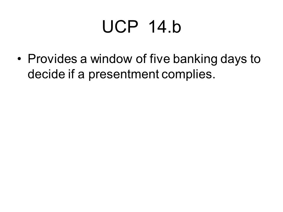 UCP 14.b Provides a window of five banking days to decide if a presentment complies.