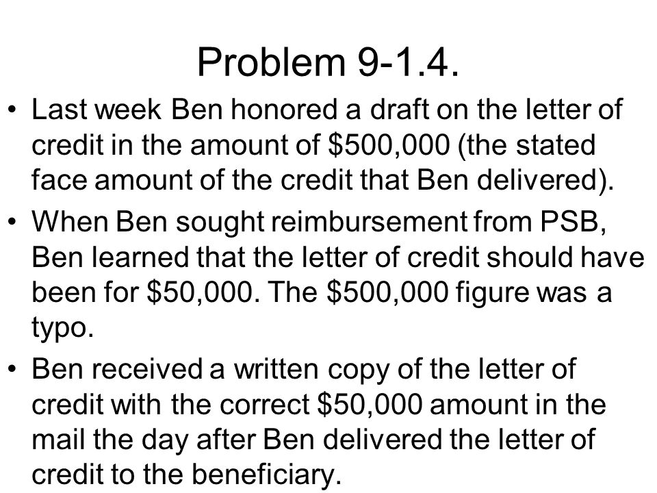 Problem 9-1.4. Last week Ben honored a draft on the letter of credit in the amount of $500,000 (the stated face amount of the credit that Ben delivere